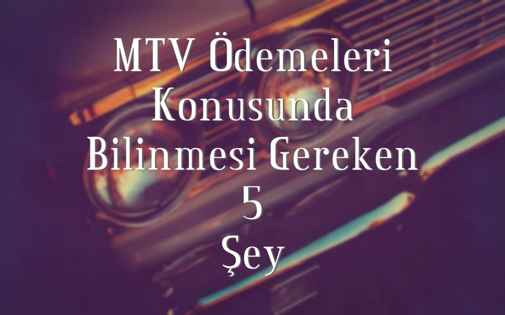 MTV Ödemeleri hakkında mutlaka bilmeniz gerekenler.
